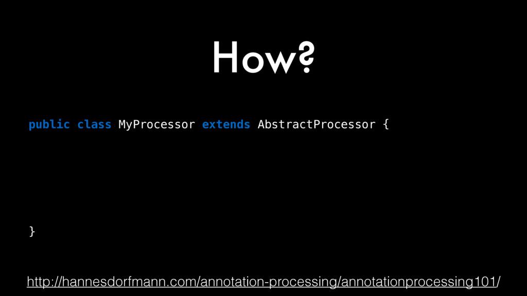 How? public class MyProcessor extends AbstractP...