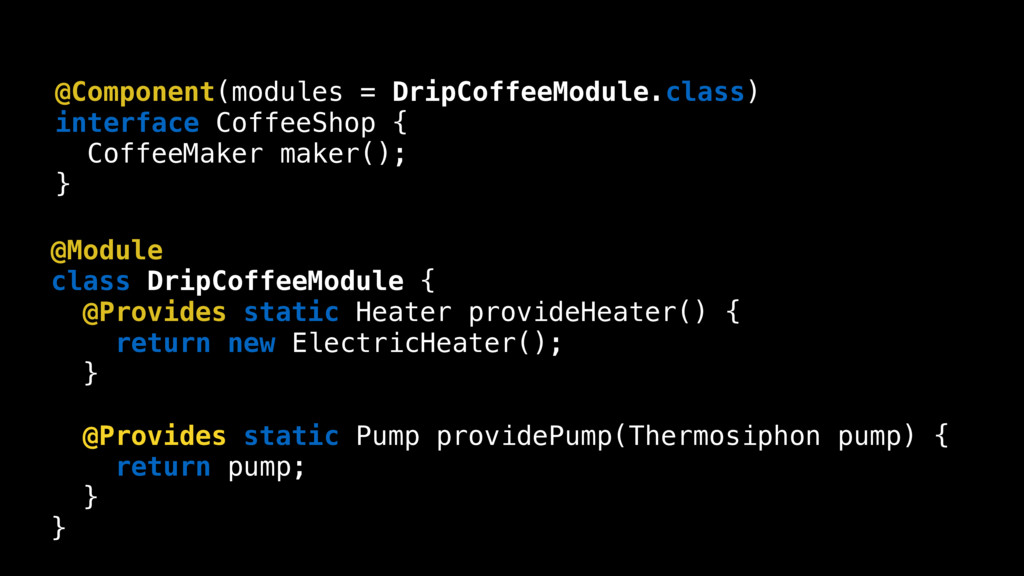 @Component(modules = DripCoffeeModule.class) in...