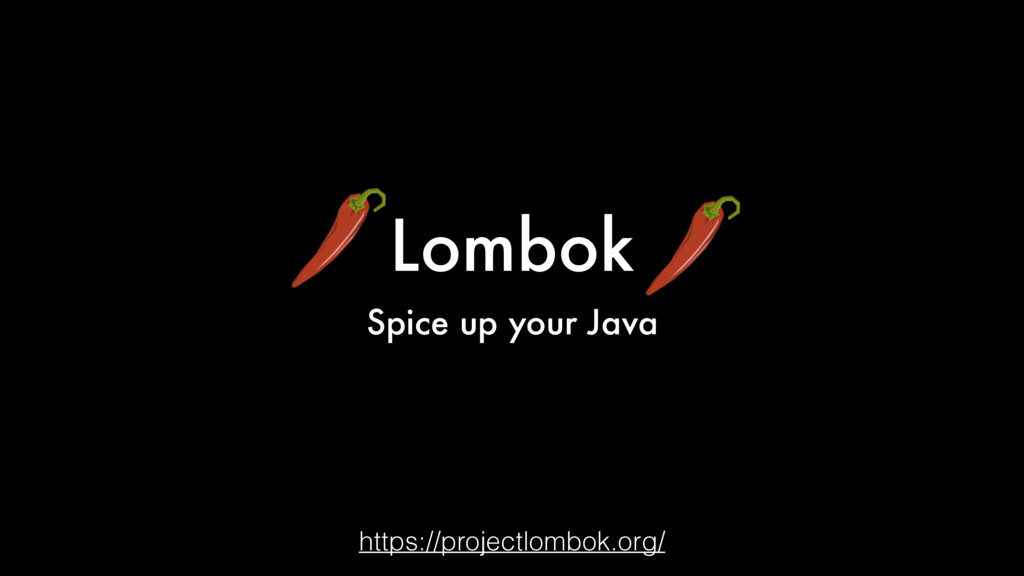 Lombok Spice up your Java https://projectlombok...