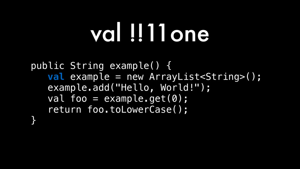 val !!11one public String example() { val examp...