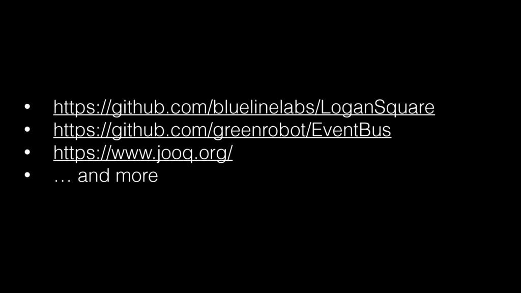 • https://github.com/bluelinelabs/LoganSquare •...