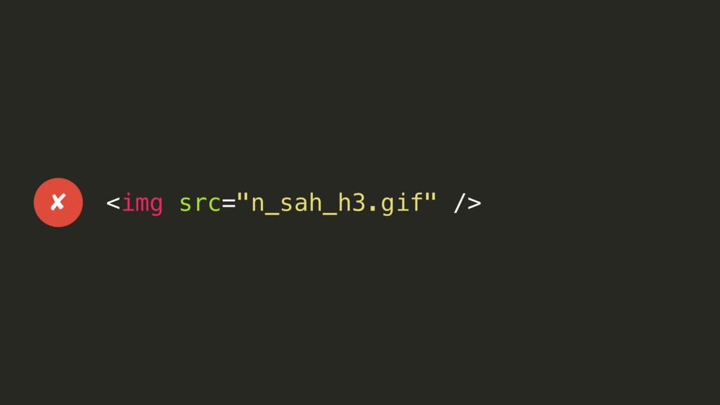 "<img src=""n_sah_h3.gif"" /> ✘"