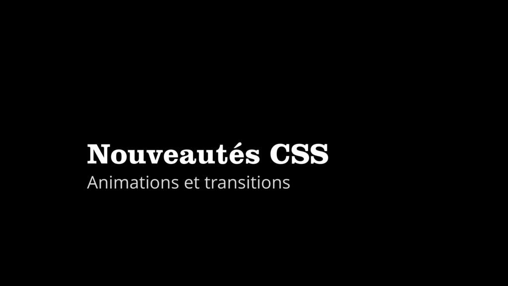 Nouveautés CSS Animations et transitions