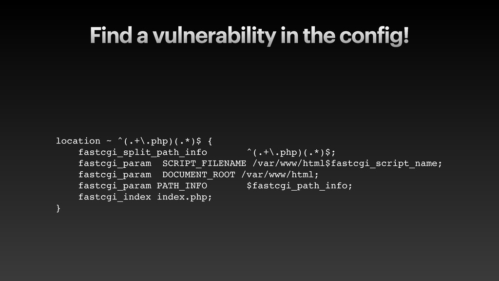 Find a vulnerability in the config! location ~ ...