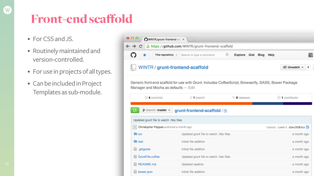 Front-end scaffold • For CSS and JS. • Routinel...