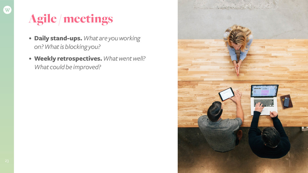 Agile / meetings • Daily stand-ups. What are yo...
