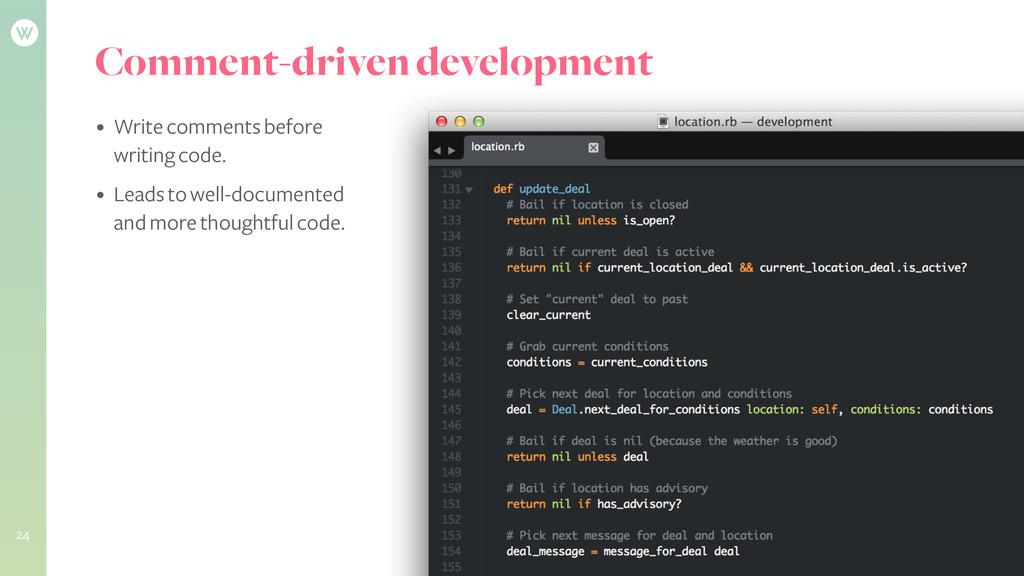 Comment-driven development 24 • Write comments ...