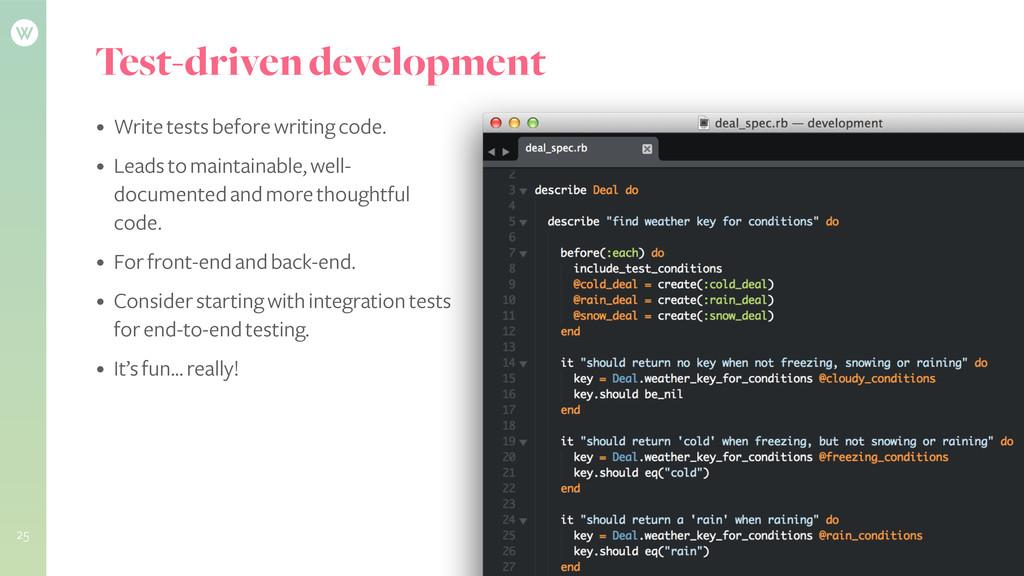 Test-driven development 25 • Write tests before...