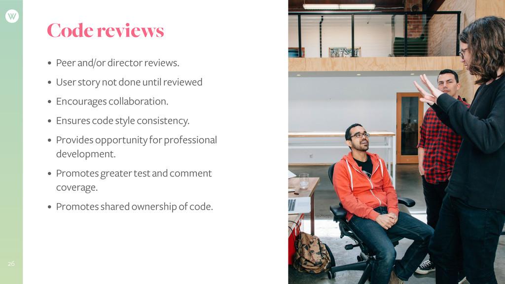 Code reviews • Peer and/or director reviews. • ...