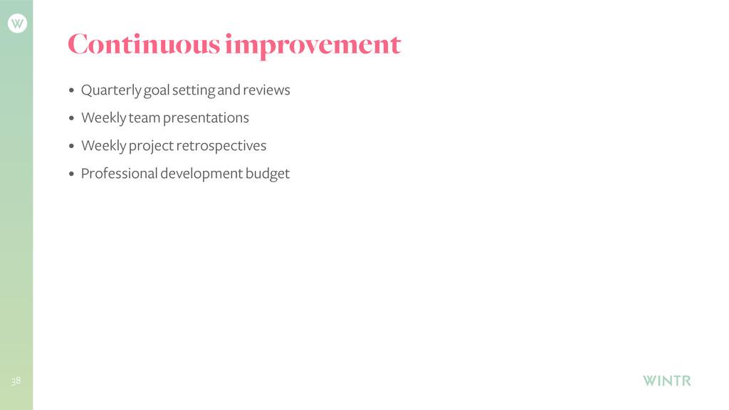 Continuous improvement • Quarterly goal setting...