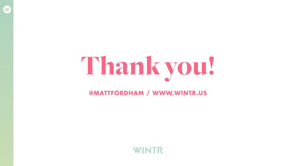 Thank you! @MATTFORDHAM / WWW.WINTR.US