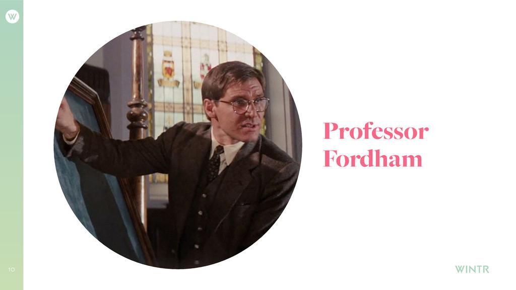 10 Professor Fordham