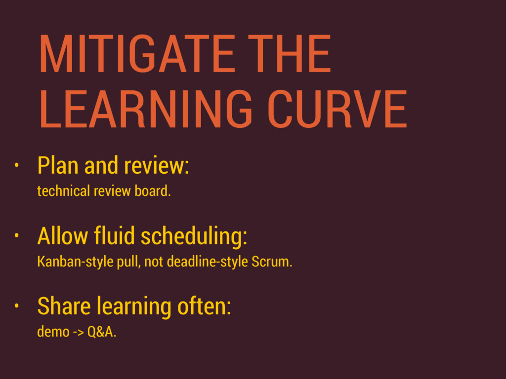 MITIGATE THE LEARNING CURVE • Plan and review:...