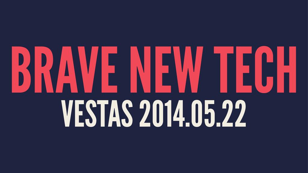 BRAVE NEW TECH VESTAS 2014.05.22