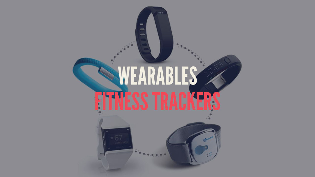 WEARABLES FITNESS TRACKERS