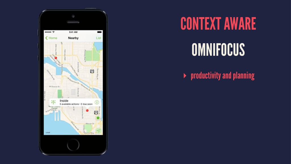 CONTEXT AWARE OMNIFOCUS ▸ productivity and plan...