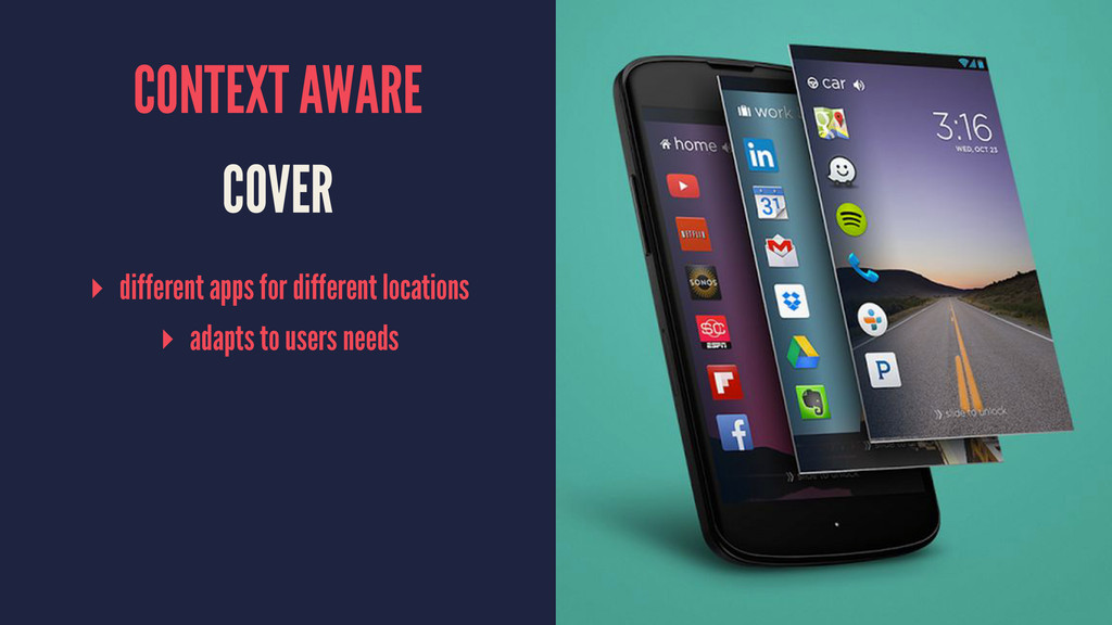 CONTEXT AWARE COVER ▸ different apps for differ...