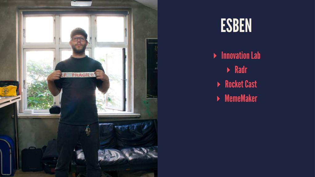 ESBEN ▸ Innovation Lab ▸ Radr ▸ Rocket Cast ▸ M...