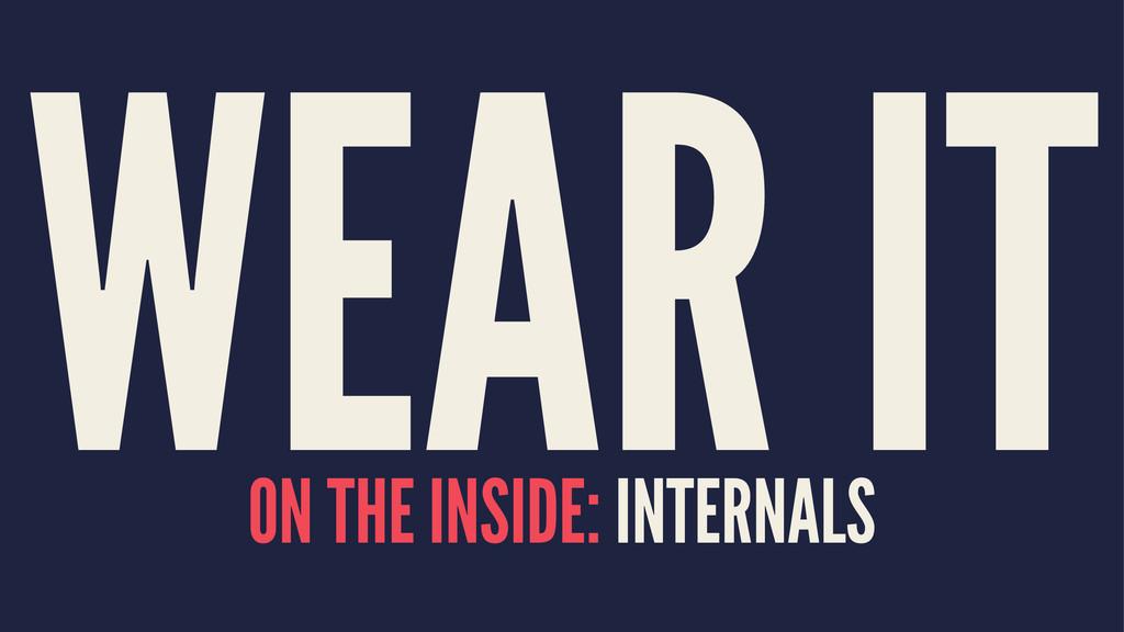 WEAR IT ON THE INSIDE: INTERNALS