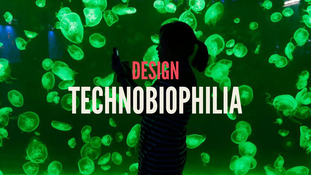 DESIGN TECHNOBIOPHILIA