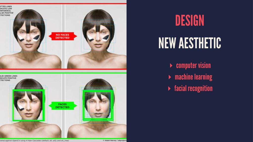 DESIGN NEW AESTHETIC ▸ computer vision ▸ machin...