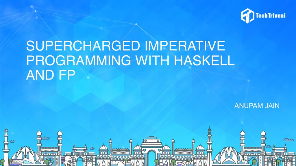 SUPERCHARGED IMPERATIVE PROGRAMMING WITH HASKEL...