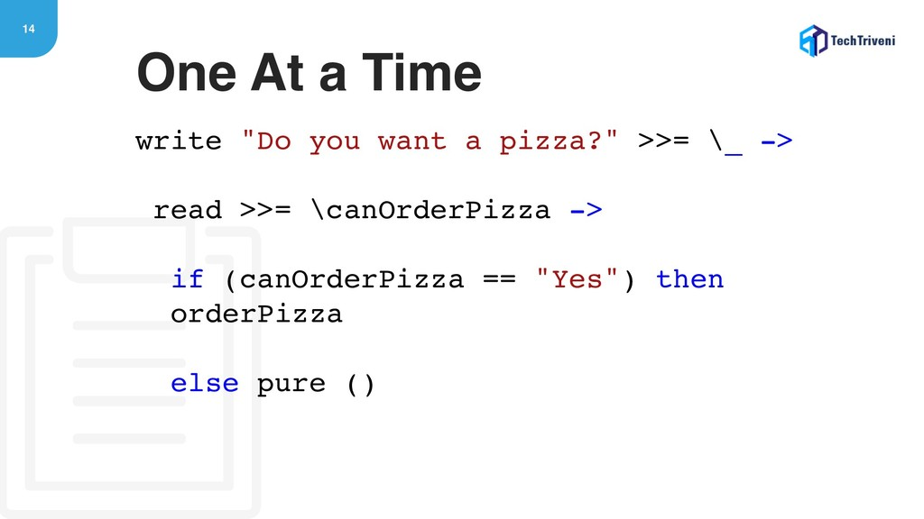 "14 write ""Do you want a pizza?"" >>= \_ -> read ..."