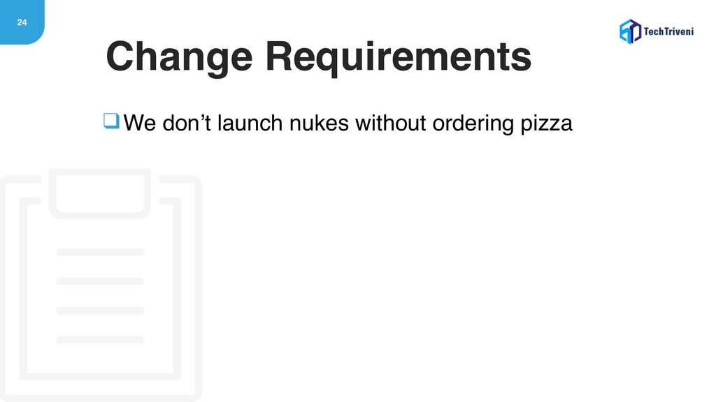 24 ❑We don't launch nukes without ordering pizz...