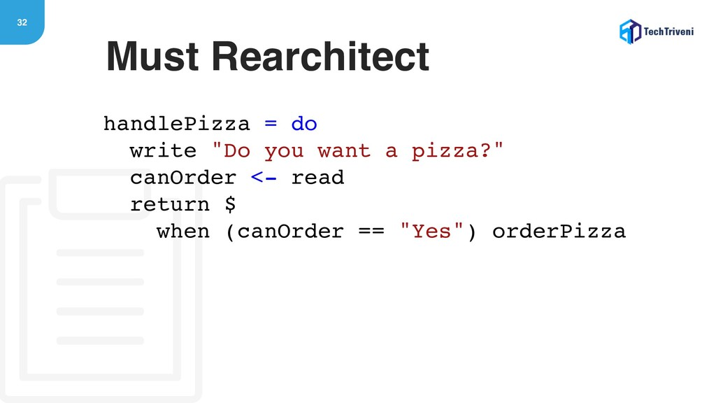 "32 Must Rearchitect handlePizza = do write ""Do ..."