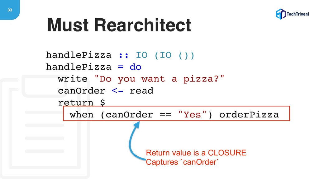 33 Must Rearchitect handlePizza :: IO (IO ()) h...