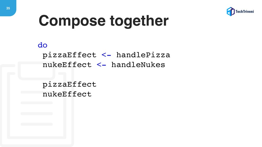35 Compose together do pizzaEffect <- handlePiz...