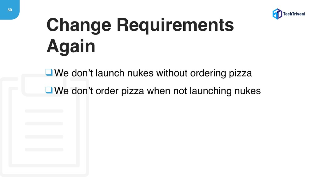 50 ❑We don't launch nukes without ordering pizz...
