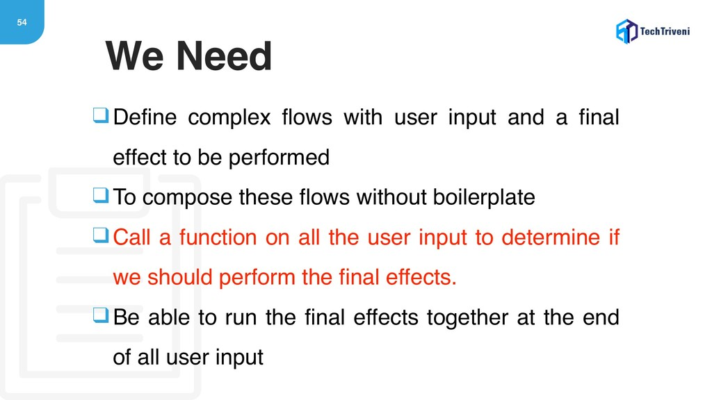 54 We Need ❑Define complex flows with user inpu...
