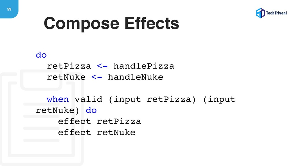 59 Compose Effects do retPizza <- handlePizza r...