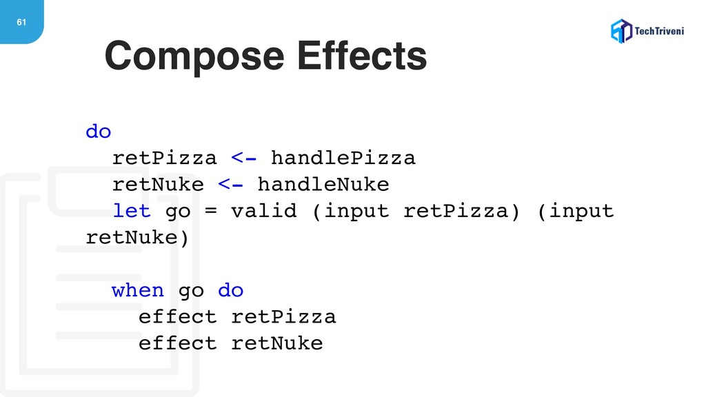 61 Compose Effects do retPizza <- handlePizza r...
