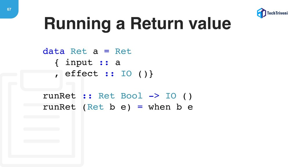67 Running a Return value data Ret a = Ret { in...