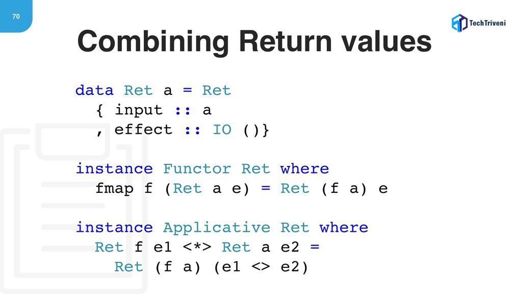 70 Combining Return values data Ret a = Ret { i...