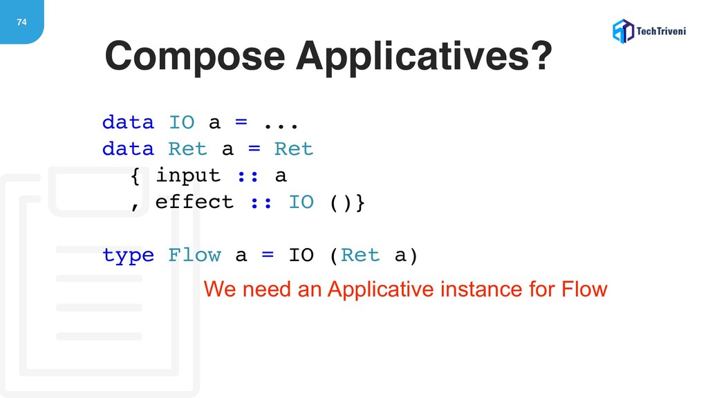 74 Compose Applicatives? data IO a = ... data R...