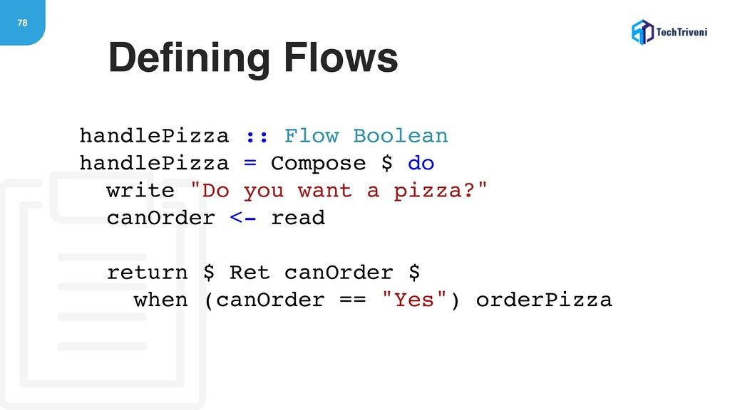 78 Defining Flows handlePizza :: Flow Boolean h...