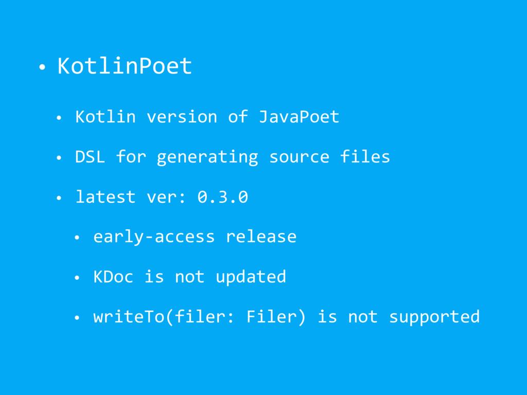 • KotlinPoet • Kotlin version of JavaPoet • DSL...