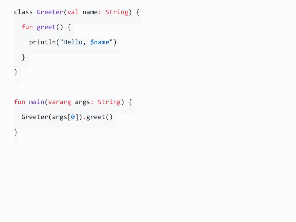 class Greeter(val name: String) { fun greet() {...