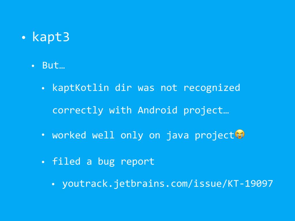• kapt3 • But… • kaptKotlin dir was not recogni...