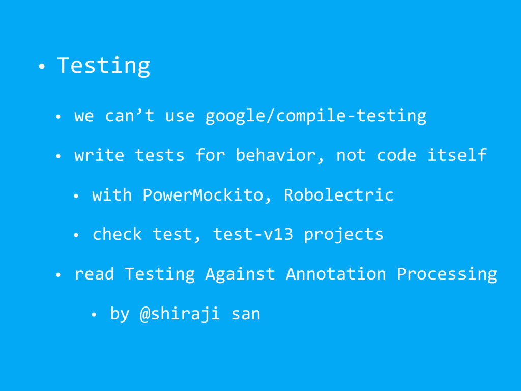 • Testing • we can't use google/compile-testing...
