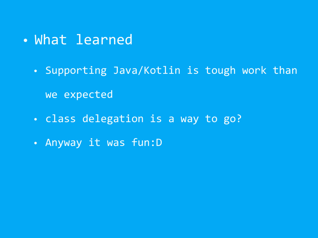 • What learned • Supporting Java/Kotlin is toug...