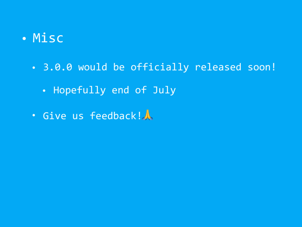 • Misc • 3.0.0 would be officially released soo...