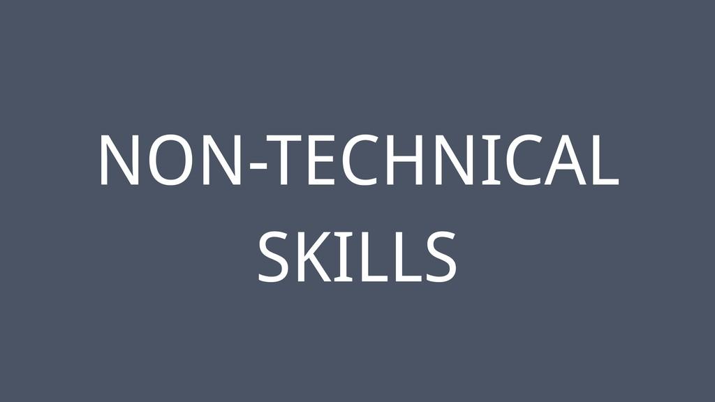 ‹#› NON-TECHNICAL SKILLS