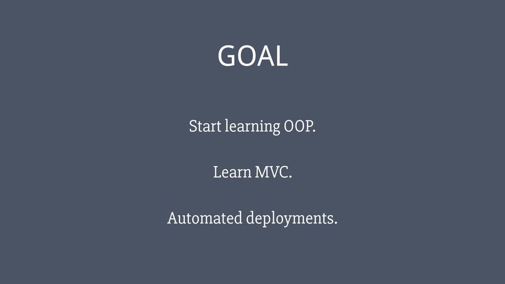 ‹#› GOAL Start learning OOP. Learn MVC. Automat...