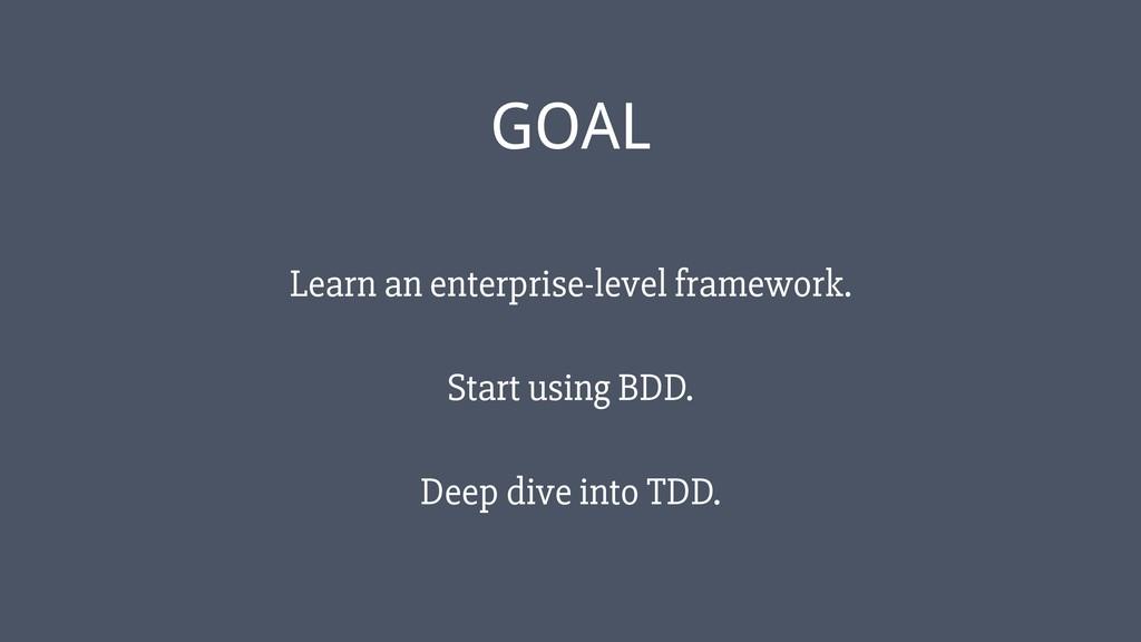 ‹#› GOAL Learn an enterprise-level framework. S...