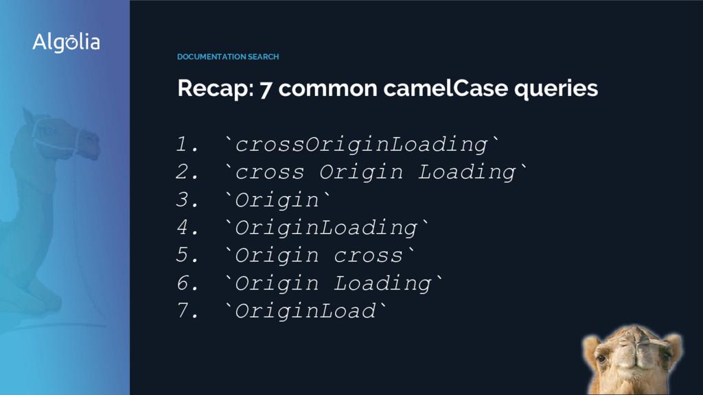 DOCUMENTATION SEARCH Recap: 7 common camelCase ...