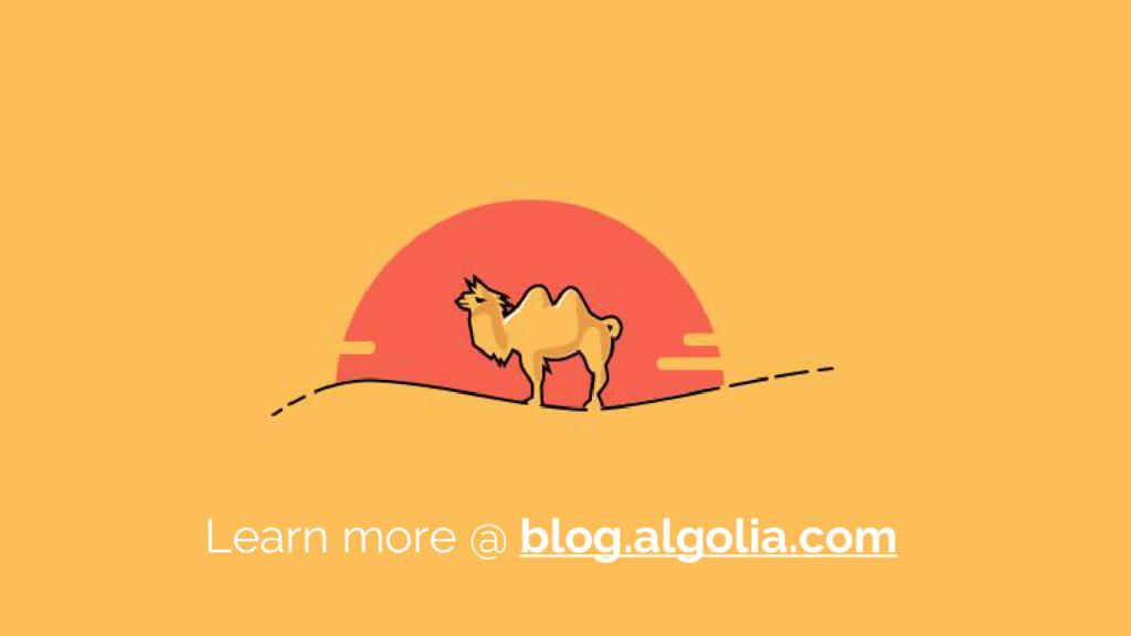 Learn more @ blog.algolia.com